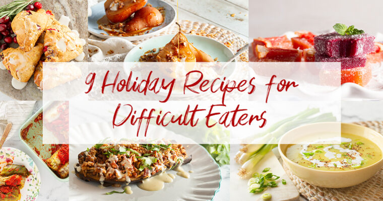 9 Holiday Recipes for Difficult Eaters